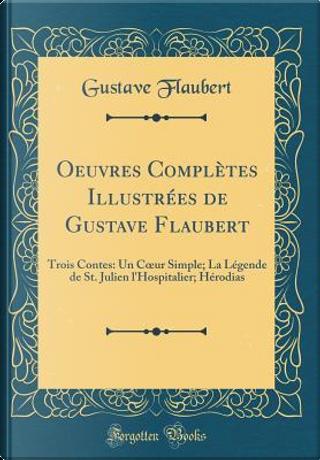 Oeuvres Complètes Illustrées de Gustave Flaubert by Gustave Flaubert