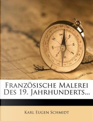 Französische Malerei Des 19. Jahrhunderts... by Karl Eugen Schmidt