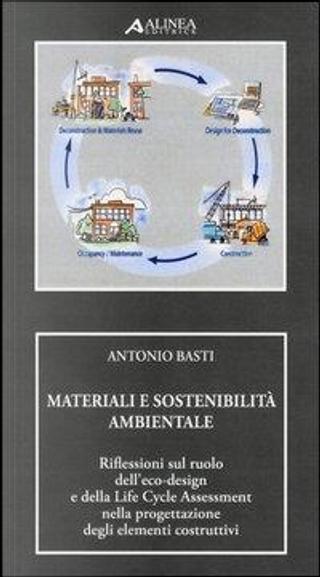 Materiali e sostenibilità ambientale. Riflessioni sul ruolo dell'eco-design e della life cycle assessment nella progettazione degli elementi costruttivi by Antonio Basti