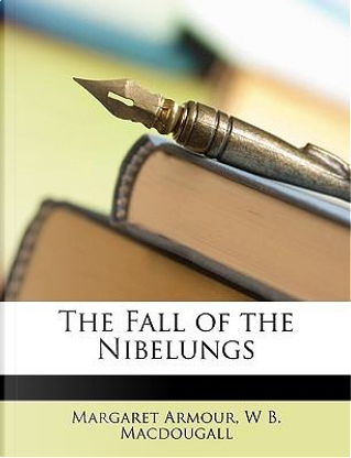 The Fall of the Nibelungs by Margaret Armour