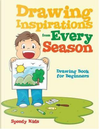 Drawing Inspirations from Every Season by Speedy Kids