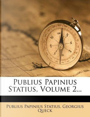Publius Papinius Statius, Volume 2. by Professor Publius Papinius Statius