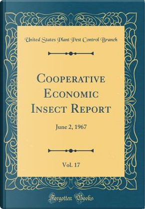 Cooperative Economic Insect Report, Vol. 17 by United States Plant Pest Control Branch