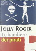 Jolly Roger. Le bandiere dei pirati by Renato Giovannoli