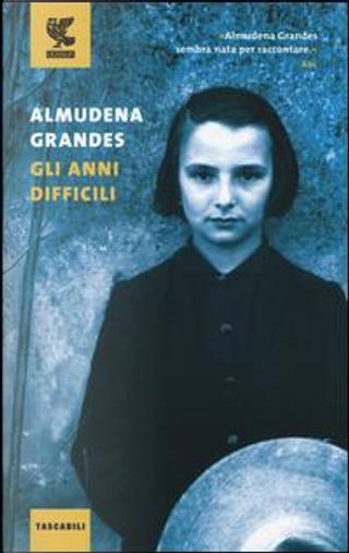 Gli anni difficili by Almudena Grandes