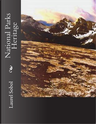 National Parks Heritage by Laurel Marie Sobol