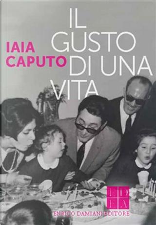 Il gusto di una vita by Iaia Caputo