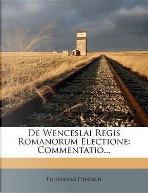 de Wenceslai Regis Romanorum Electione by Ferdinand Henrich