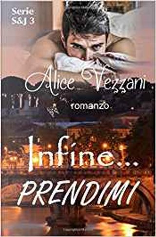 Infine... prendimi by Alice Vezzani