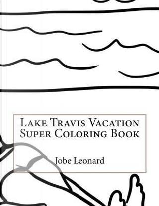 Lake Travis Vacation Super Coloring Book by Jobe Leonard