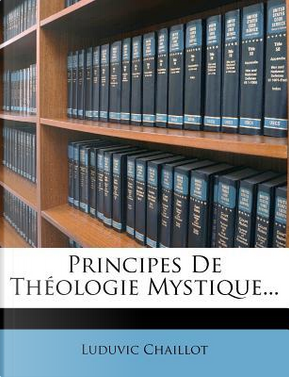 Principes de Theologie Mystique. by Luduvic Chaillot