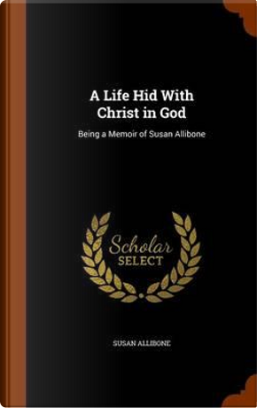 A Life Hid with Christ in God by Susan Allibone