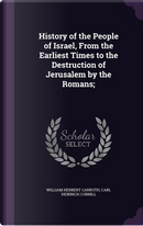 History of the People of Israel, from the Earliest Times to the Destruction of Jerusalem by the Romans; by William Herbert Carruth