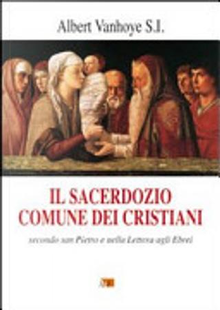 Il sacerdozio comune dei cristiani. Secondo San Pietro e nella lettera agli Ebrei by Albert Vanhoye