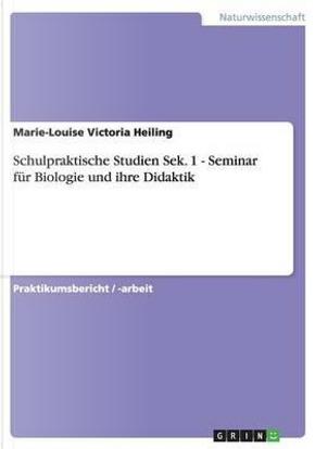Schulpraktische Studien Sek. 1 - Seminar für Biologie und ihre Didaktik by Marie-Louise Victoria Heiling