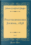 Polytechnisches Journal, 1838, Vol. 7 (Classic Reprint) by Johann Gottfried Dingler