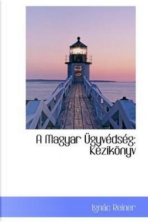 A Magyar Ugyvedseg by Ignac Reiner
