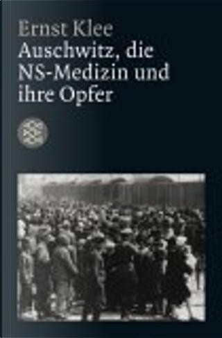 Auschwitz, die NS- Medizin und ihre Opfer. by Ernst Klee