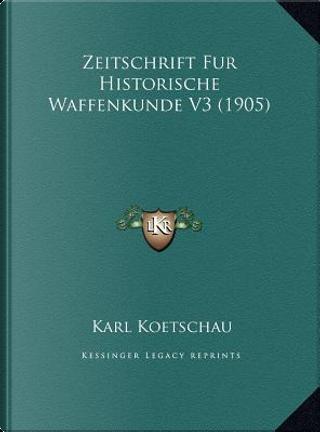 Zeitschrift Fur Historische Waffenkunde V3 (1905) Zeitschrift Fur Historische Waffenkunde V3 (1905) by Karl Koetschau