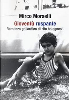 Gioventù ruspante. Romanzo goliardico di rito bolognese by Mirco Morselli