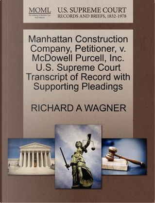 Manhattan Construction Company, Petitioner, V. McDowell Purcell, Inc. U.S. Supreme Court Transcript of Record with Supporting Pleadings by Richard A. Wagner