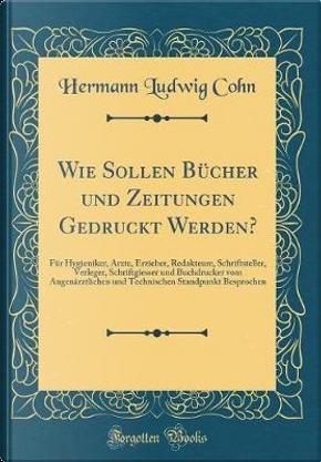 Wie Sollen Bücher und Zeitungen Gedruckt Werden? by Hermann Ludwig Cohn