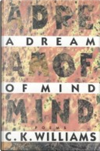 A Dream of Mind by C. K. Williams