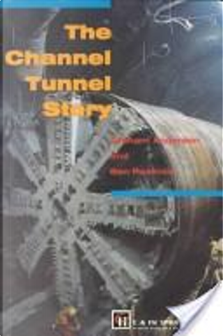 The Channel Tunnel story by Graham Anderson