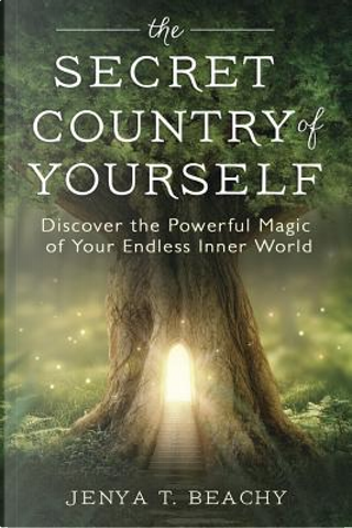 The Secret Country of Yourself by Jenya T. Beachy
