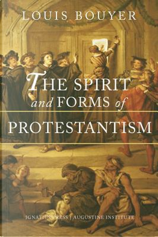 The Spirit and Forms of Protestantism by Louis Bouyer