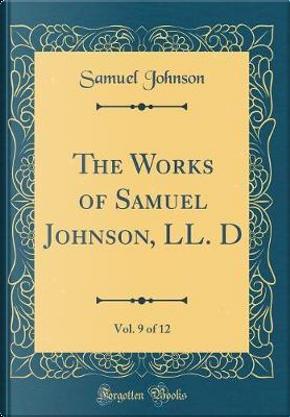 The Works of Samuel Johnson, LL. D, Vol. 9 of 12 (Classic Reprint) by Samuel Johnson