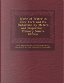 Waste of Water in New York and Its Reduction by Meters and Inspection by James Hillhouse Fuertes