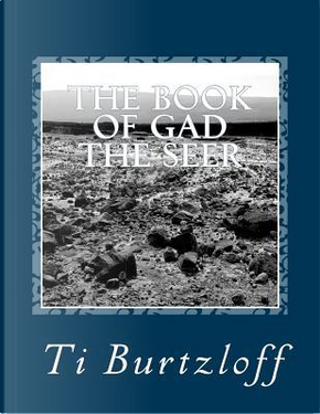The Book of Gad the Seer by Ti Burtzloff