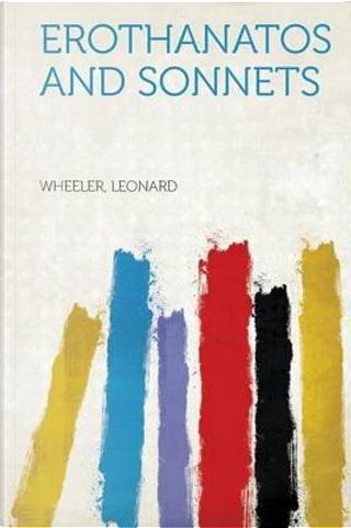 Erothanatos and Sonnets by Wheeler Leonard