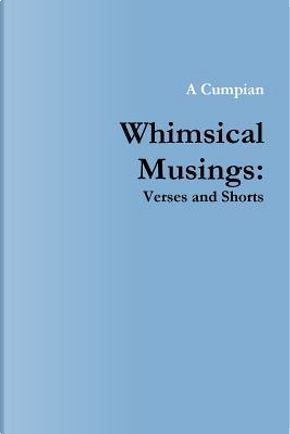 Whimsical Musings by A Cumpian