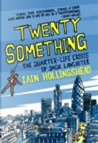 Twenty Something; The Quarter-life Crisis of Jack Lancaster by Iain Hollingshead