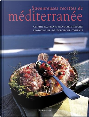 Savoureuses recettes de Méditerranée by Jean-Marie Meulien, Olivier Baussan