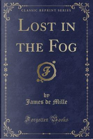 Lost in the Fog (Classic Reprint) by James De Mille