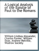 A Logical Analysis of the Epistle of Paul to the Romans by William Lindsay Alexander