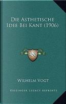 Die Asthetische Idee Bei Kant (1906) by Wilhelm Vogt