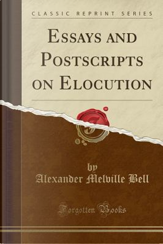 Essays and Postscripts on Elocution (Classic Reprint) by Alexander Melville Bell