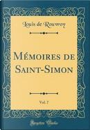 Mémoires de Saint-Simon, Vol. 7 (Classic Reprint) by Louis De Rouvroy