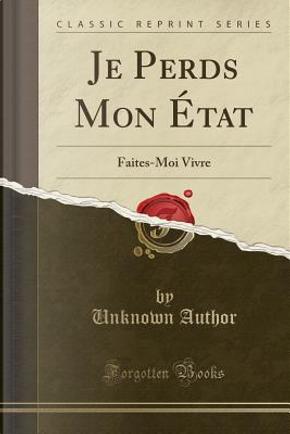 Je Perds Mon Etat by Author Unknown