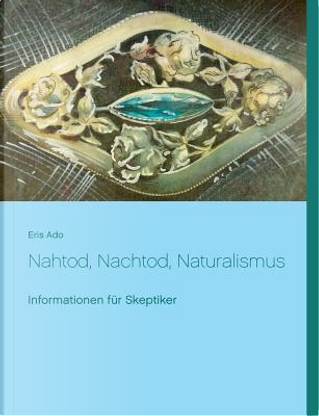 Nahtod, Nachtod, Naturalismus by Eris Ado
