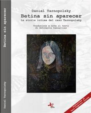 Betina sin aparecer. La storia intima del caso Tarnopolsky by Daniel Tarnopolsky