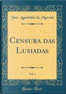 Censura das Lusiadas, Vol. 1 (Classic Reprint) by José Agostinho de Macedo