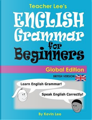 Teacher Lee's English Grammar For Beginners (Global Edition) British Version by Kevin Lee