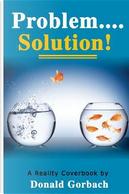 Problem.....Solution! by Donald Gorbach
