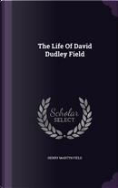 The Life of David Dudley Field by Henry Martyn Field