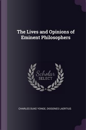 The Lives and Opinions of Eminent Philosophers by Charles Duke Yonge